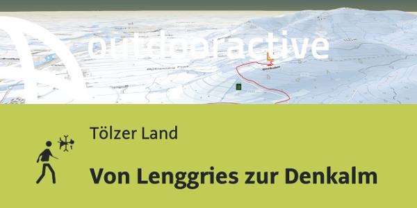 Winterwanderung im Tölzer Land: Von Lenggries zur Denkalm