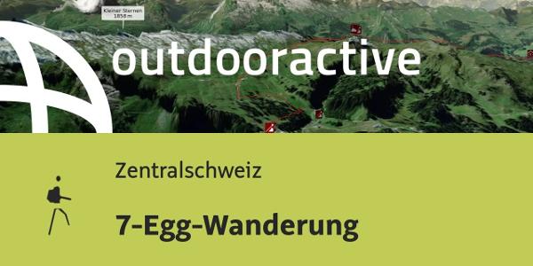 Wanderung in der Zentralschweiz: 7-Egg-Wanderung