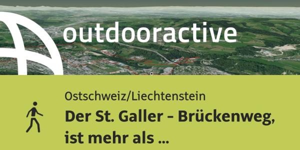 Wanderung in der Ostschweiz/Liechtenstein: Der St. Galler - Brückenweg, ist ...