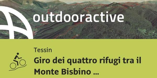 Mountain bike in Tessin: Giro dei quattro rifugi tra il Monte Bisbino e il Sasso Gordona – EMTB