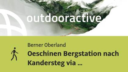 Wanderung im Berner Oberland: Oeschinen Bergstation nach Kandersteg via Huble (1)
