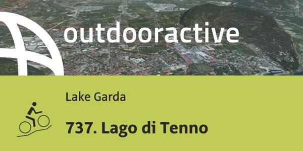 mountain biking trail at Lake Garda: 737. Lago di Tenno