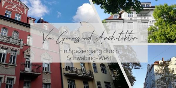 Von Genuss und Architektur - ein Spaziergang durch Schwabing-West