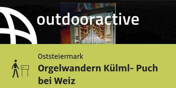 Themenweg in der Oststeiermark: Orgelwandern Külml- Puch bei Weiz