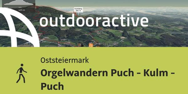 Wanderung in der Oststeiermark: Orgelwandern Puch - Kulm - Puch