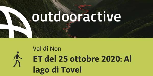 Escursione in Val di Non: ET del 25 ottobre 2020: Al lago di Tovel