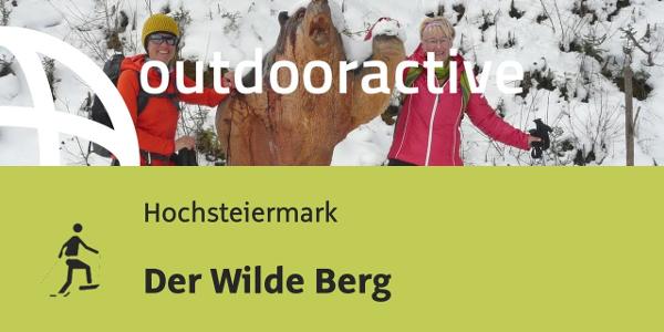 Schneeschuhwanderung in der Hochsteiermark: Der Wilde Berg